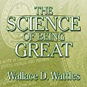 The Science of Being Great Audiobook by Wallace D. Wattles Narrated by Erik Synnestvedt