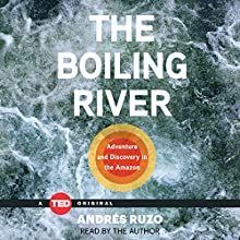 The Boiling River: TED Books Audiobook by Andrés Ruzo Narrated by Andrés Ruzo