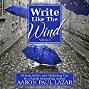 Write Like the Wind: Volume 3 Audiobook by Aaron Paul Lazar Narrated by George Kuch