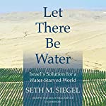 Let There Be Water: Israel's Solution for a Water-Starved World | Seth M. Siegel