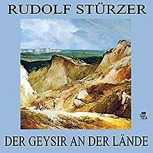 Der Geysir an der Lände (       ungekürzt) von Rudolf Stürzer Gesprochen von: Franz Suhrada