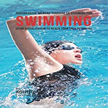 Progressive Mental Toughness Training for Swimming: Using Visualization to Reach Your True Potential (       UNABRIDGED) by Joseph Correa (Certified Meditation Instructor) Narrated by Andrea Erickson