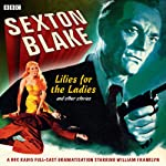 Sexton Blake: Lilies for the Ladies and Other Stories | Donald Stuart