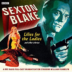 Sexton Blake: Lilies for the Ladies and Other Stories Audiobook