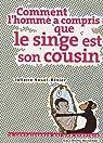 Comment l'homme a compris que le singe est son cousin par Nouel-R�nier
