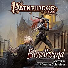Pathfinder Tales: Bloodbound (       UNABRIDGED) by F. Wesley Schneider Narrated by Ilyana Kadushin