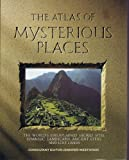 The Atlas of Mysterious Places: The World's Unexplained Sacred Sites, Symbolic Landscapes, Ancient Cities, and Lost Lands (1555841309) by Westwood, Jennifer
