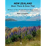 New Zealand - Been There & Done That: 20 Years of New Zealand Travel Experience ~ Ron Laughlin