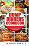 Dump Dinners Cookbook: 30 Ultimate Du...
