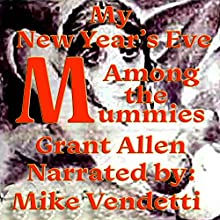 My New Year's Eve Among the Mummies (       UNABRIDGED) by Grant Allen Narrated by Mike Vendetti