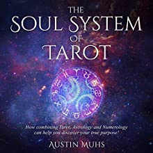 The Soul System of Tarot: How Combining Tarot, Astrology and Numerology Can Help You Discover Your True Purpose! Audiobook by Austin Muhs Narrated by Clay Lomakayu