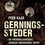 Gerningssteder: En kriminalvandring gennem Københavns mord | Peer Kaae