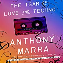 The Tsar of Love and Techno: Stories (       UNABRIDGED) by Anthony Marra Narrated by Mark Bramhall, Beata Pozniak, Rustam Kasymov