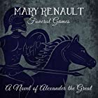 Funeral Games: A Novel of Alexander the Great Audiobook by Mary Renault Narrated by Roger May