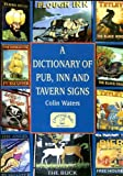 A Dictionary of Pub, Inn and Tavern Signs (Reference)