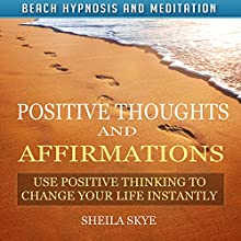 Positive Thoughts and Affirmations: Use Positive Thinking to Change Your Life Instantly with Beach Hypnosis and Meditation Discours Auteur(s) : Sheila Skye Narrateur(s) : Nora Grace