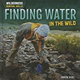 Finding Water in the Wild (Wilderness Survival Skills) by Dwayne Hicks (2016-01-15)