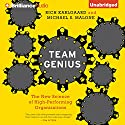 Team Genius: The New Science of High-Performing OrganizationsThe New Science of High-Performing Organizations (       UNABRIDGED) by Rich Karlgaard, Michael S. Malone Narrated by Tom Parks