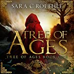 Tree of Ages: The Tree of Ages Series, Book 1 | Sara C Roethle