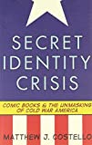 img - for Secret Identity Crisis: Comic Books and the Unmasking of Cold War America book / textbook / text book