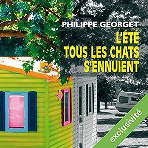 L'été tous les chats s'ennuient | Livre audio Auteur(s) : Philippe Georget Narrateur(s) : Julien Bocher