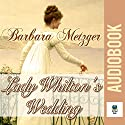Lady Whilton's Wedding Audiobook by Barbara Metzger Narrated by Pippa Rathborne