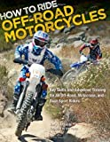Search : How to Ride Off-Road Motorcycles: Key Skills and Advanced Training for All Off-Road, Motocross, and Dual-Sport Riders