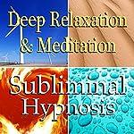 Deep Relaxation & Meditation Subliminal Affirmations: Peace, Meditation, Binaural Beats, Solfeggio Tones & Harmonics, Self Help | Subliminal Hypnosis