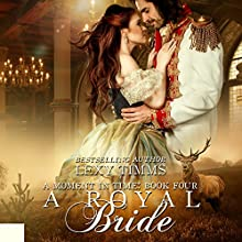 A Royal Bride: Moment in Time, Book 4 Audiobook by Lexy Timms Narrated by Stacy Hinkle