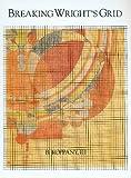 Breaking Wright's Grid (Educating Frank Lloyd Wright 1900-1902)