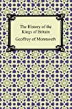 The History of the Kings of Britain (142094066X) by Geoffrey of Monmouth