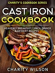 Cast Iron Cookbook: Heavenly Breakfast, Lunch, Dinner & Dessert Recipes (Comfort Food Recipes)
