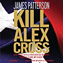 Kill Alex Cross (       UNABRIDGED) by James Patterson Narrated by Andre Braugher, Zach Grenier