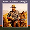 Bowdrie Passes Through (       UNABRIDGED) by Louis L'Amour Narrated by  uncredited