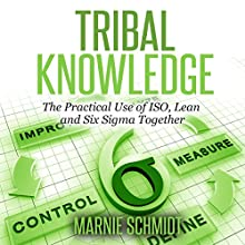 Tribal Knowledge - The Practical Use of ISO, Lean and Six Sigma Together (       UNABRIDGED) by Marnie Schmidt Narrated by Beth Bostic