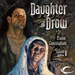 Daughter of the Drow: Forgotten Realms: Starlight & Shadows, Book 1 (       UNABRIDGED) by Elaine Cunningham Narrated by Dara Rosenberg