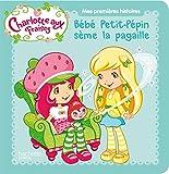 Charlotte aux Fraises / Bébé Petit-Pépin sème la pagaille...