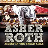 Asher Roth ROTH, ASHER-ASLEEP IN THE BREAD AISLE