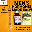 Men's Hormones Made Easy: How to Treat Low Testosterone, Low Growth Hormone, Erectile Dysfunction, BPH, Andropause, Insulin Resistance, Adrenal Fatigue, Thyroid, Osteoporosis, High Estrogen, and DHT: Bioidentical Hormones, Book 8 Audiobook by Y.L. Wright M.A., J.M. Swartz M.D. Narrated by Y.L. Wright M.A.