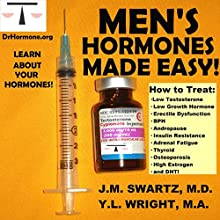 Men's Hormones Made Easy: How to Treat Low Testosterone, Low Growth Hormone, Erectile Dysfunction, BPH, Andropause, Insulin Resistance, Adrenal Fatigue, Thyroid, Osteoporosis, High Estrogen, and DHT: Bioidentical Hormones, Book 8 (       UNABRIDGED) by Y.L. Wright M.A., J.M. Swartz M.D. Narrated by Y.L. Wright M.A.