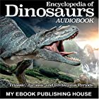 Encyclopedia of Dinosaurs: Triassic, Jurassic and Cretaceous Periods Hörbuch von  My Ebook Publishing House Gesprochen von: Matt Montanez