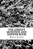The Airsoft Question and Answer Book