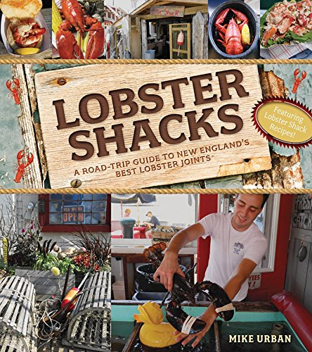 Lobster Shacks: A Road-Trip Guide to New England's Best Lobster Joints by Mike Urban