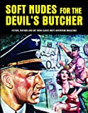 img - for Soft Nudes For The Devil's Butcher: Fiction, Features And Art From Classic Men's Adventure Magazines (Pulp Mayhem) book / textbook / text book