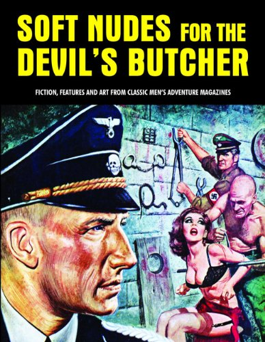 Soft Nudes For The Devil's Butcher: Fiction, Features And Art From Classic Men's Adventure Magazines (Pulp Mayhem) PDF
