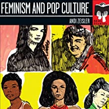 Feminism and Pop Culture: Seal Studies Audiobook by Andi Zeisler Narrated by Angela Reed