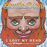 I Lost My Head: Chrysalis Years 1975 - 1980 by GENTLE GIANT (2012-10-09)