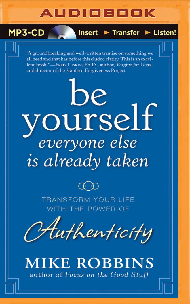 Be Yourself, Everyone Else is Already Taken: Transform Your Life ...