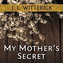 My Mother's Secret: Based on a True Holocaust Story (       UNABRIDGED) by J. L. Witterick Narrated by Elizabeth Wiley
