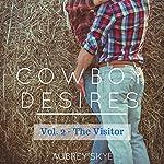 Cowboy Desires: Vol. 2 - The Visitor | Aubrey Skye